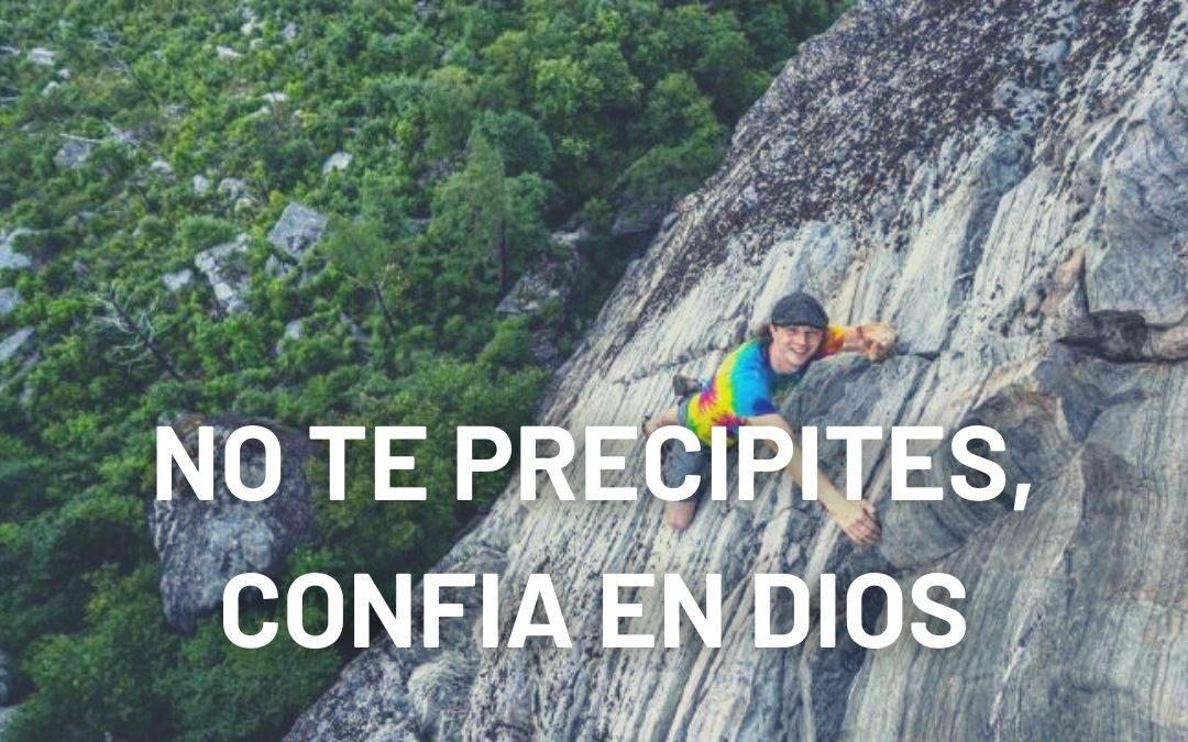 NO TE PRECIPITES, CONFIA EN DIOS